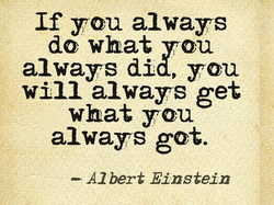 albert - if you do what you always did, you'll get what you always got