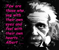 einstein - few are those who see with their own eyes and feel with their own hearts