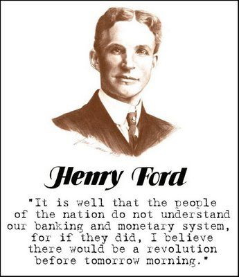 pHenry Ford - it's well people don't understand banking, or there'd be a revolution before tomorrow