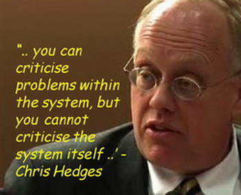 Chris Hedges - you can criticize things within the system, but you cannot criticize the system itself