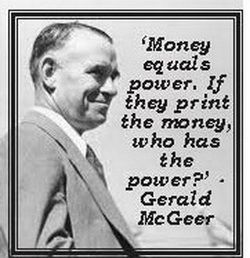 Gerald McGeer - money is power - if they print the money - who has the power?
