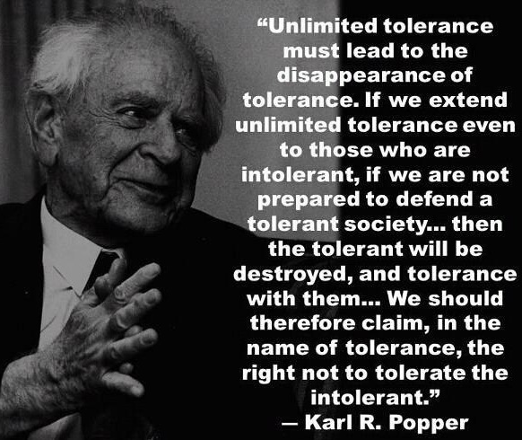 karl popper - me must be careful about tolerating those who are intolerable of others