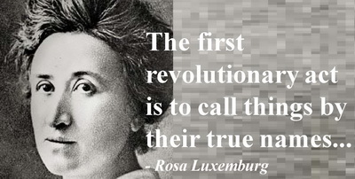 Rosa Luxemburg - the first revolutionary act is to call things by their true names