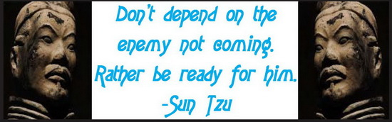 sun tzu - be ready be prepared and you will win your battles