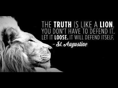 the truth is like a lion - set it free, it can defend itself ....