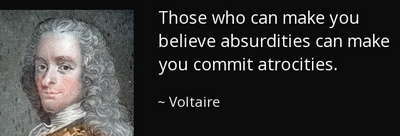 voltaire - those who can make you believe absurdities can make you commit atrocities