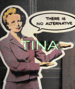 thatcher - TINA there is no alternative