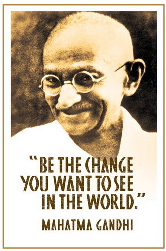 gandhi - be the change you want to see ..