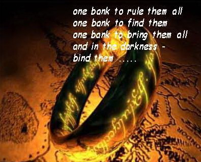 One bank to rule them all, one bank to find them, one bank to bring them all, and in the darkness bind them ...