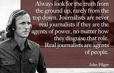 John Pilger - real journalists are agents of the people - always look for the truth from the ground up